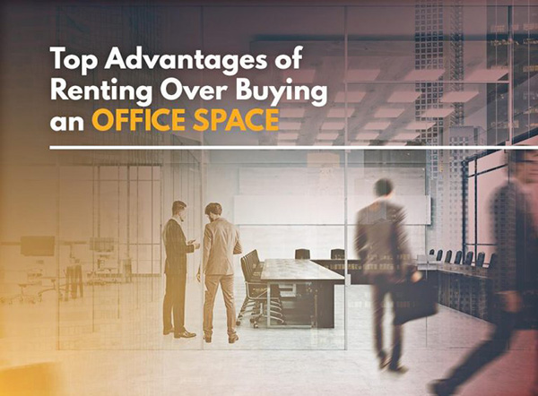 Top Advantages of Renting Over Buying an Office Space